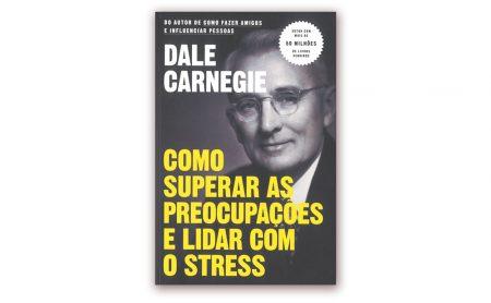 Dale Carnegie - Como superar as preocupações e lidar com o stress