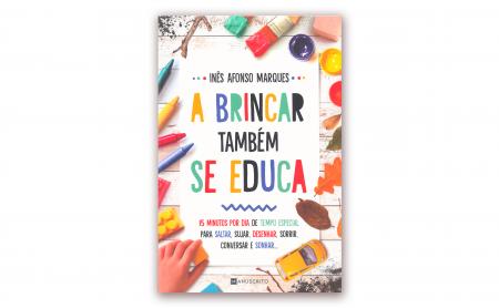"""Inês Afonso Marques – """"A BRINCAR TAMBÉM SE EDUCA"""""""